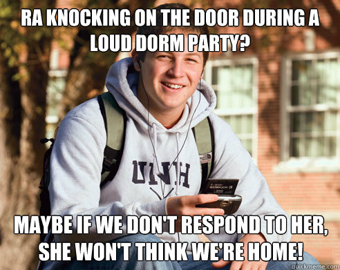 RA knocking on the door during a loud dorm party? Maybe if we don't respond to her, she won't think we're home! - RA knocking on the door during a loud dorm party? Maybe if we don't respond to her, she won't think we're home!  College Freshman