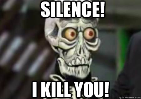 SILENCE! I KILL YOU! - SILENCE! I KILL YOU!  Words of Wisdom from Achmed