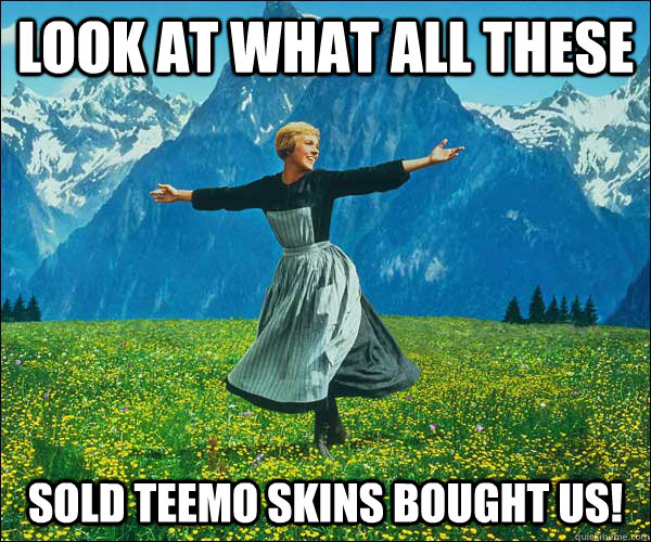 Look at what all these Sold TEEMO SKINS BOUGHT US! - Look at what all these Sold TEEMO SKINS BOUGHT US!  Sound of Music