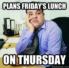 plans friday's lunch on thursday