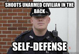 shoots unarmed civilian in the back self-defense
