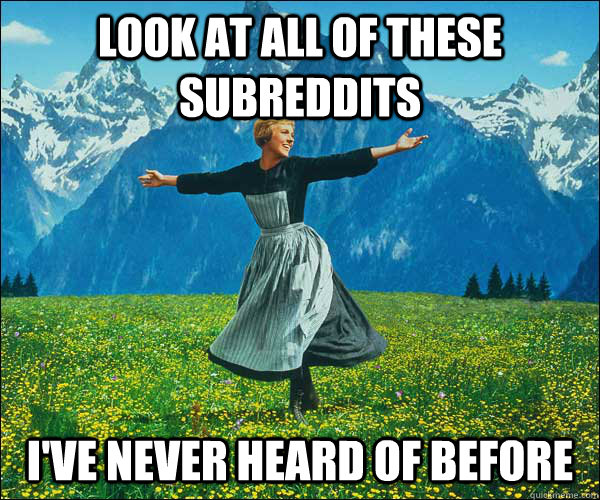 Look at all of these subreddits I've never heard of before - Look at all of these subreddits I've never heard of before  Sound of Music