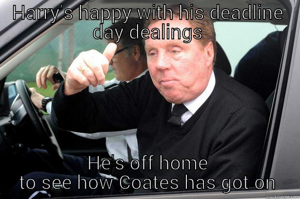 Harry s happy with his deadline day dealings he s off home to see how