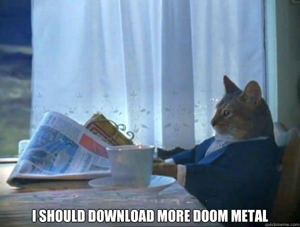I should download more doom metal -  I should download more doom metal  Misc