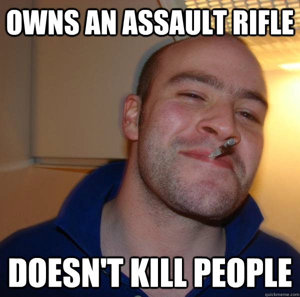 Owns an assault rifle doesn't kill people - Owns an assault rifle doesn't kill people  Misc