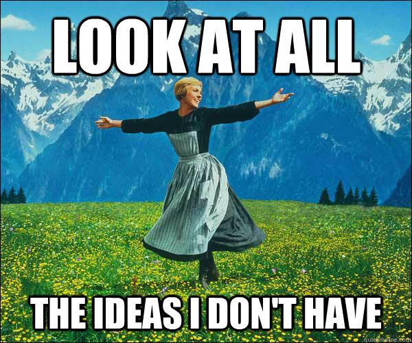 Look at all the Ideas I don't have - Look at all the Ideas I don't have  Sound of Music