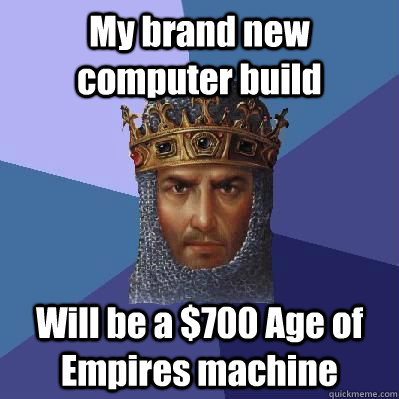 My brand new computer build Will be a $700 Age of Empires machine - My brand new computer build Will be a $700 Age of Empires machine  Age of Empires