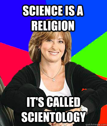 Science is a religion it's called scientology - Science is a religion it's called scientology  Sheltering Suburban Mom