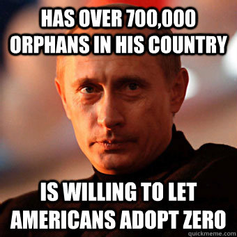Has over 700,000 orphans in his country  Is willing to let Americans adopt zero