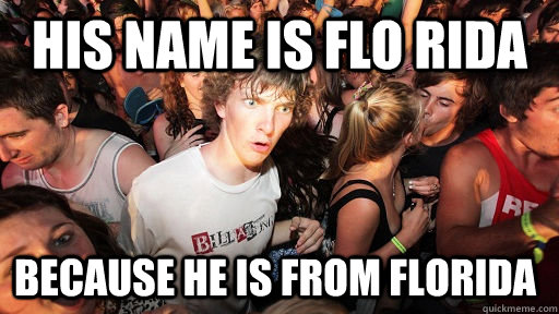 his name is flo rida because he is from florida - his name is flo rida because he is from florida  Sudden Clarity Clarence