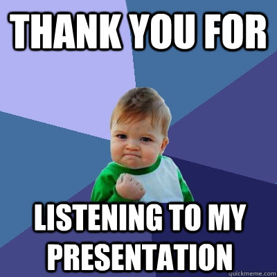 thank you for listening to my presentation - thank you for listening to my presentation  Success Kid