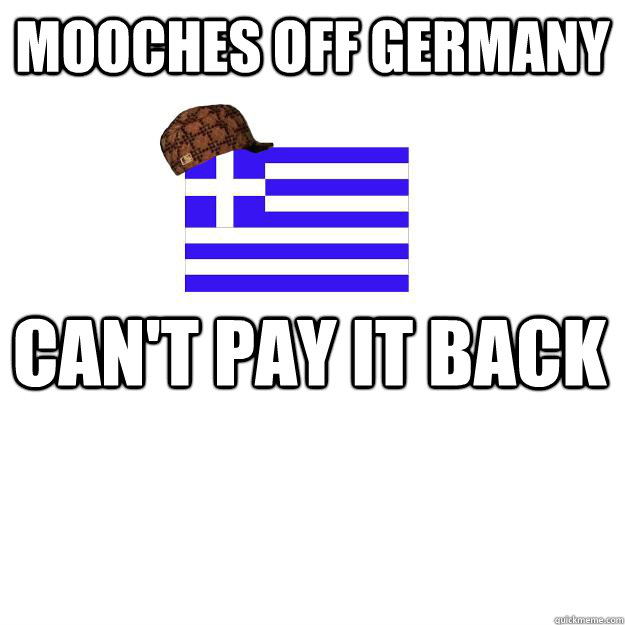 Mooches off Germany Can't pay it back