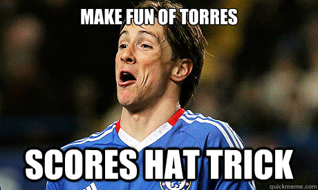 Make fun of Torres Scores Hat Trick