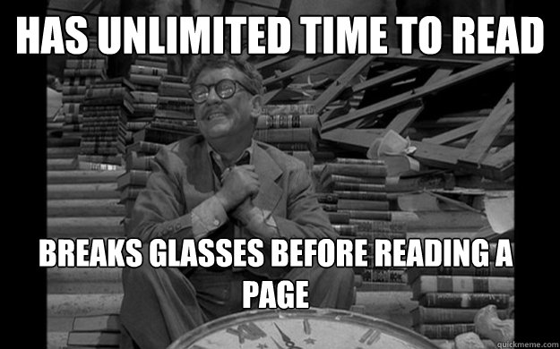 has unlimited time to read breaks glasses before reading a page