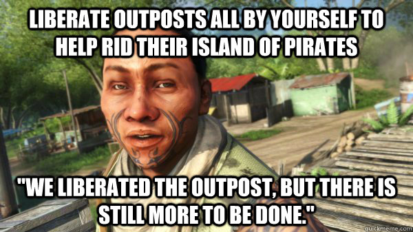 liberate outposts all by yourself to help rid their island of pirates