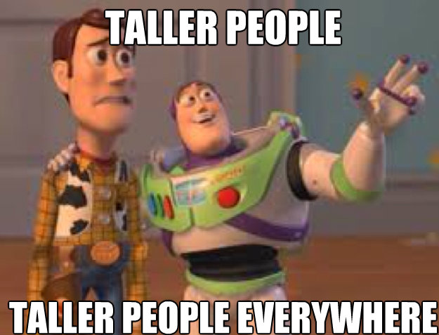 Taller people Taller people everywhere