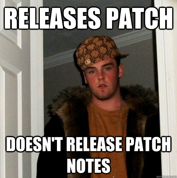 Releases patch Doesn't release patch notes - Releases patch Doesn't release patch notes  Scumbag Steve