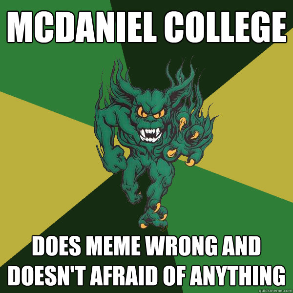 mcdaniel college does meme wrong and doesn't afraid of anything