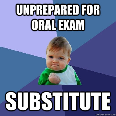Unprepared for oral exam  substitute - Unprepared for oral exam  substitute  Success Kid