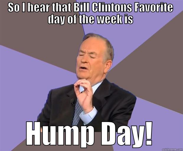 SO I HEAR THAT BILL CLINTONS FAVORITE DAY OF THE WEEK IS HUMP DAY! Bill O Reilly