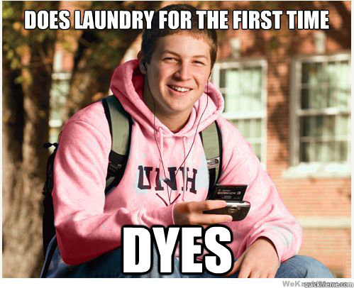 DYES -  DYES  College Freshman Does Laundry FIXED