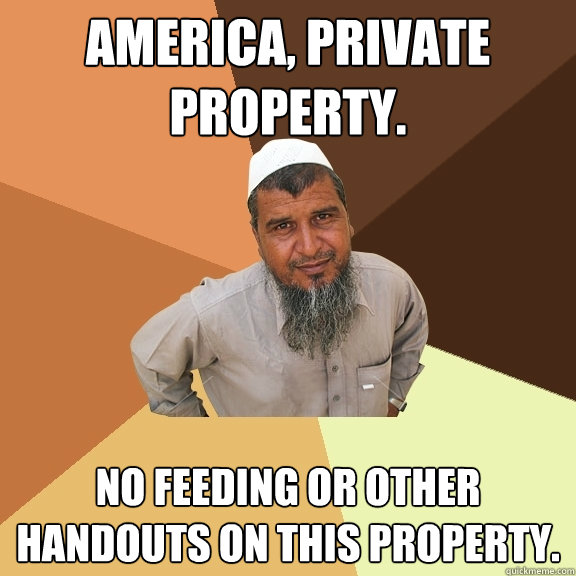 America, Private Property.  No Feeding Or Other Handouts On This Property. - America, Private Property.  No Feeding Or Other Handouts On This Property.  Ordinary Muslim Man