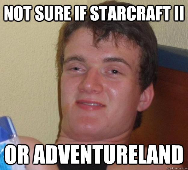 Not sure if starcraft II Or Adventureland - Not sure if starcraft II Or Adventureland  10 Guy