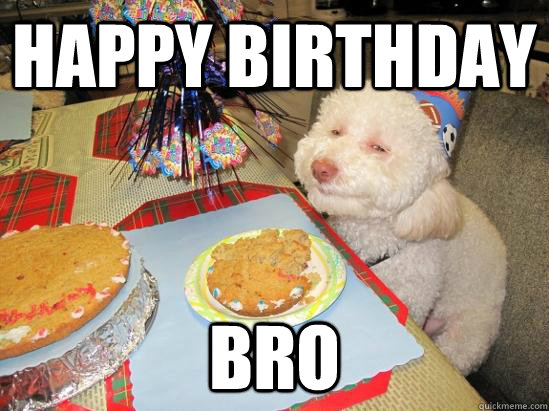 happy birthday bro  birthday meme