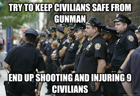 Try to keep civilians safe from gunman  End up shooting and injuring 9 civilians