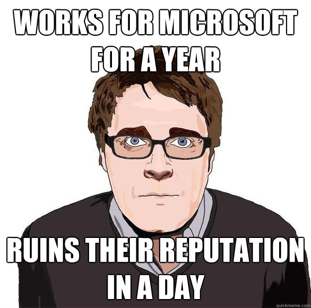 Works for Microsoft for a year Ruins their reputation in a day - Works for Microsoft for a year Ruins their reputation in a day  Always Online Adam Orth