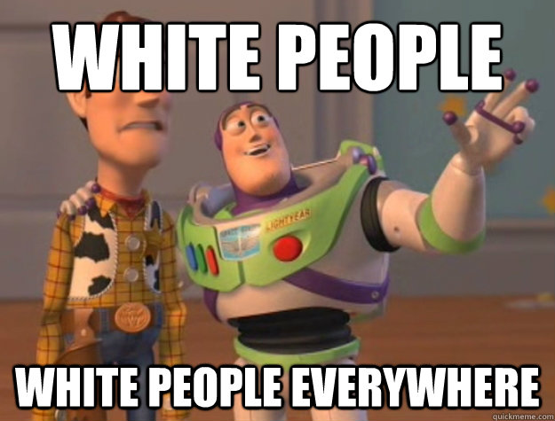 White people White people everywhere - White people White people everywhere  Buzz Lightyear