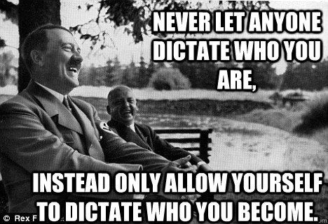 Never let anyone dictate who you are, instead only allow yourself to dictate who you become.