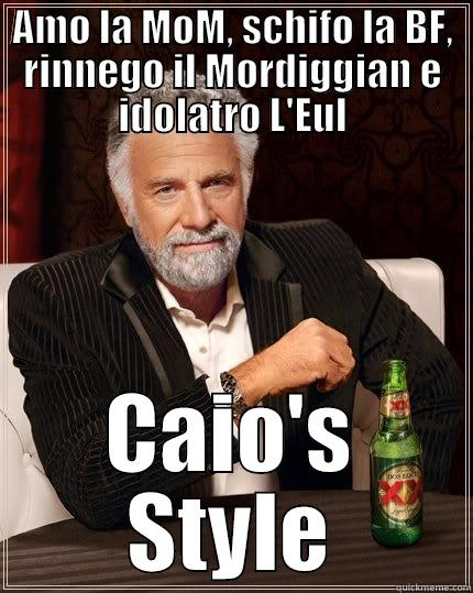 AMO LA MOM, SCHIFO LA BF, RINNEGO IL MORDIGGIAN E IDOLATRO L'EUL CAIO'S STYLE The Most Interesting Man In The World