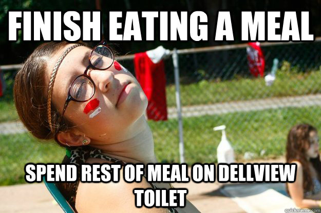 Finish eating a meal Spend rest of meal on dellview toilet
