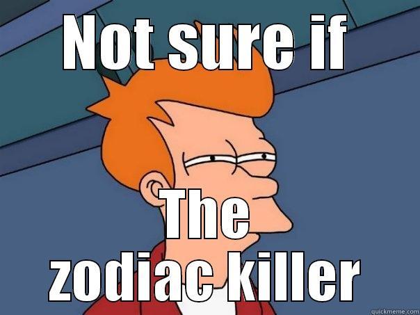 207c8b287df39652b02fcdef491246fbbe901f2461832299adfe737f39e2418b zodiac killer meme quickmeme