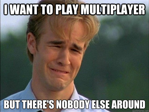 i want to play multiplayer but there's nobody else around