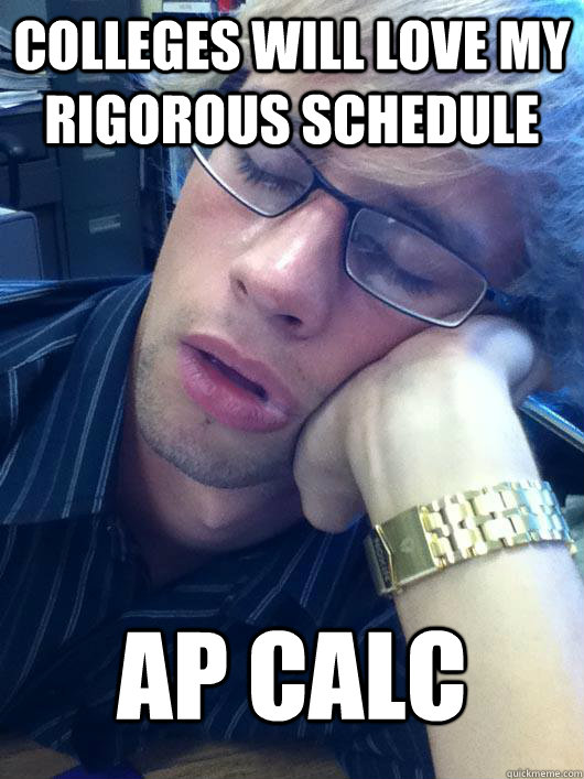 colleges will love my rigorous schedule AP Calc