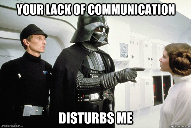 Your lack of communication Disturbs me - Your lack of communication Disturbs me  Darth Vader
