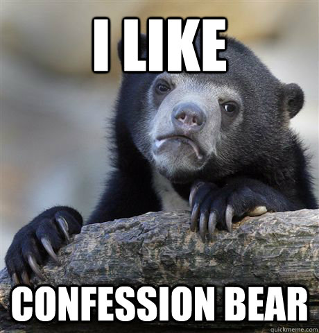 I like  Confession Bear - I like  Confession Bear  Confession Bear