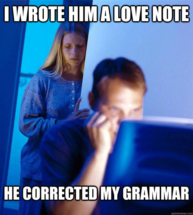 I wrote him a love note He corrected my grammar - I wrote him a love note He corrected my grammar  Redditors Wife