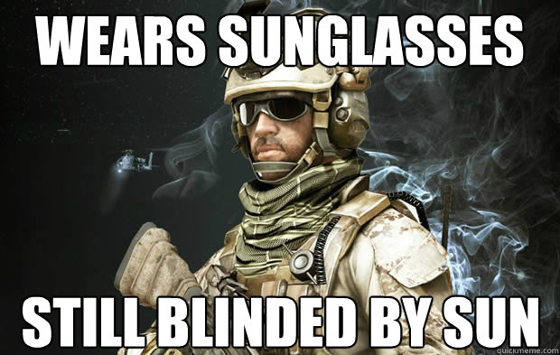 Wears Sunglasses Still blinded by sun - Wears Sunglasses Still blinded by sun  Scumbag Uniform