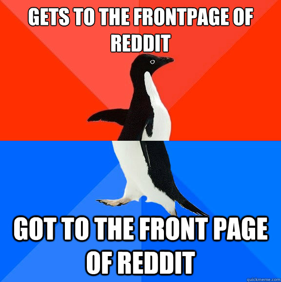 gets to the frontpage of reddit got to the front page of reddit - gets to the frontpage of reddit got to the front page of reddit  Socially Awesome Awkward Penguin