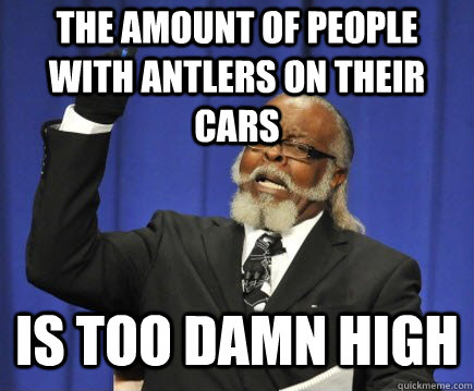 The amount of people with antlers on their cars is too damn high - The amount of people with antlers on their cars is too damn high  Too Damn High