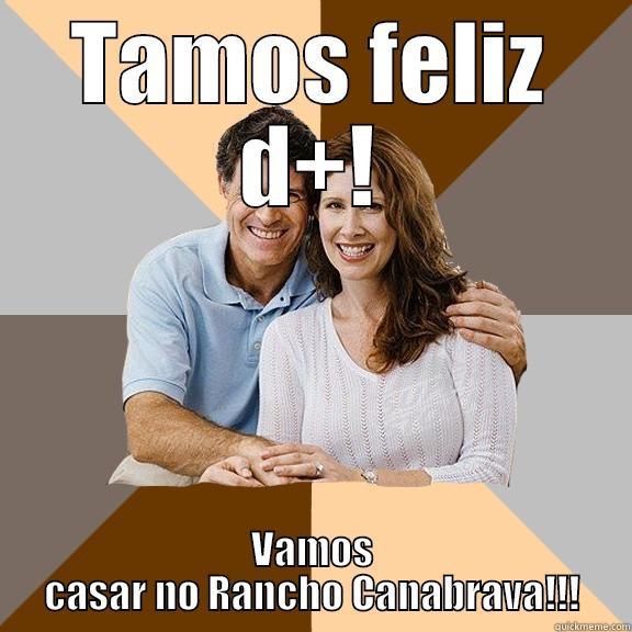 TAMOS FELIZ D+! VAMOS CASAR NO RANCHO CANABRAVA!!! Scumbag Parents