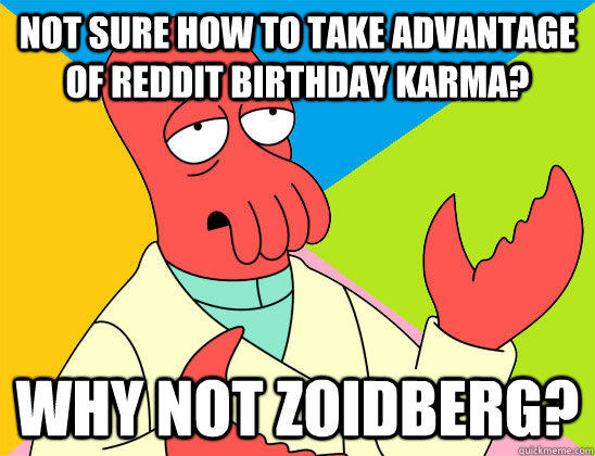 Not sure how to take advantage of Reddit Birthday karma? why not zoidberg? - Not sure how to take advantage of Reddit Birthday karma? why not zoidberg?  Misc