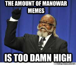 The Amount of Manowar memes is too damn high