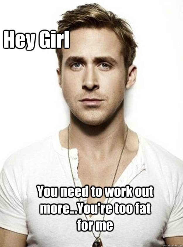 you re too fat for me