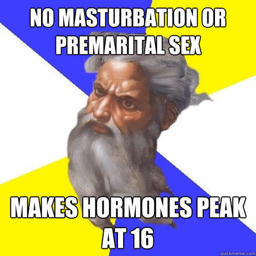 No masturbation or premarital sex Makes hormones peak at 16 - No masturbation or premarital sex Makes hormones peak at 16  Advice God