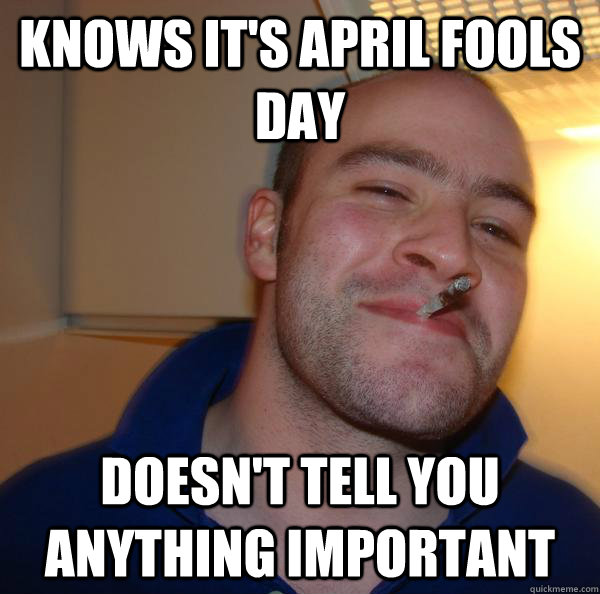 knows it's april fools day doesn't tell you anything important - knows it's april fools day doesn't tell you anything important  Misc