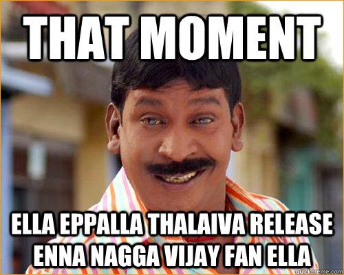 that moment  ella eppalla thalaiva release enna nagga vijay fan ella   vadivelu meme